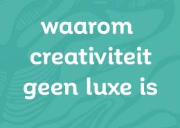 Waarom creativiteit geen luxe is